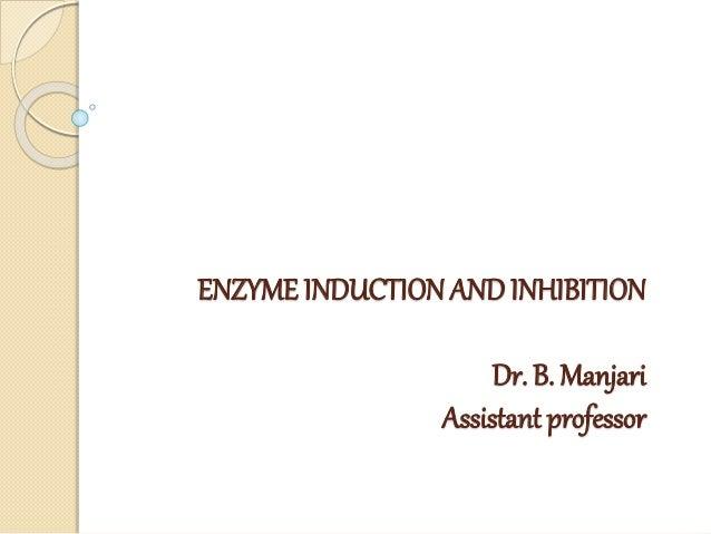 ENZYME INDUCTIONANDINHIBITION Dr. B. Manjari Assistant professor