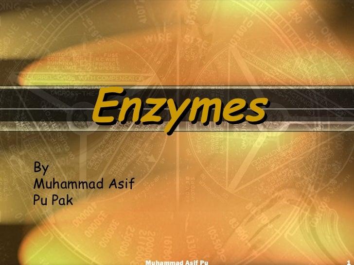 Enzymes By  Muhammad Asif Pu Pak Muhammad Asif Pu