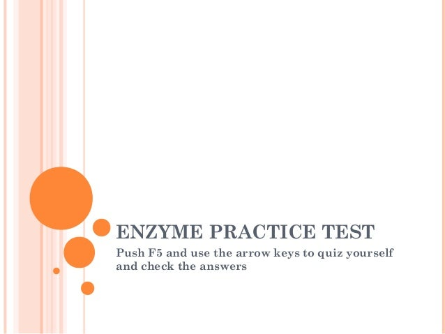 ENZYME PRACTICE TEST Push F5 and use the arrow keys to quiz yourself and check the answers