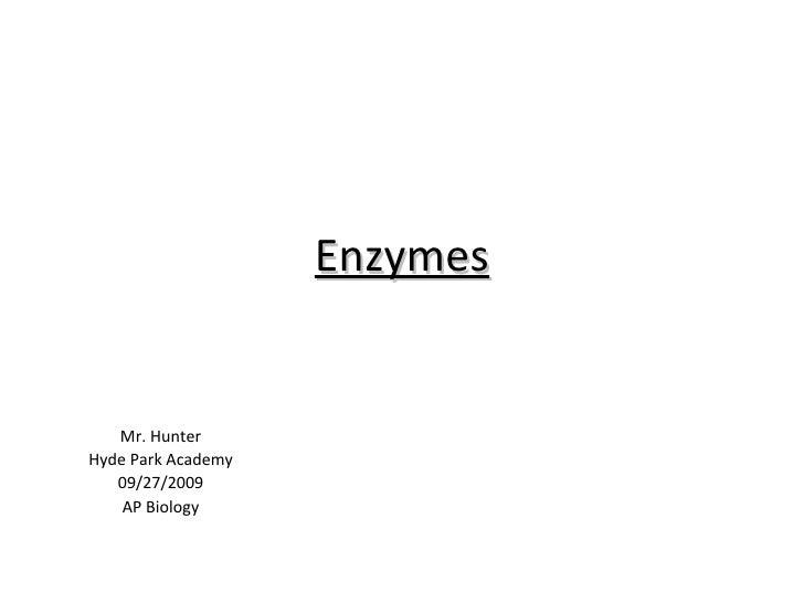 Enzymes Mr. Hunter Hyde Park Academy 09/27/2009 AP Biology