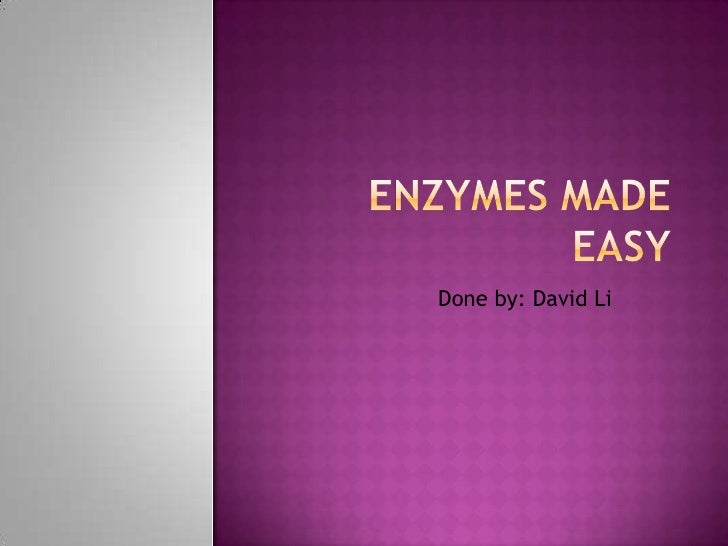 Enzymes made easy<br />Done by: David Li<br />