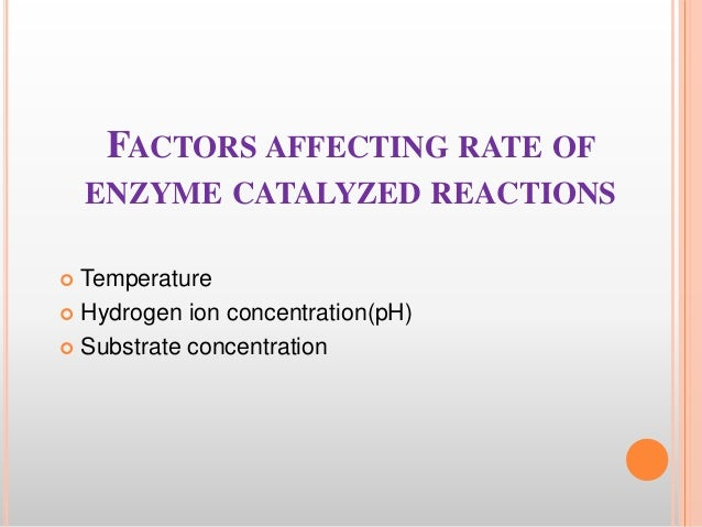 factors that affect enzyme reaction rate Physical factors that affect enzyme activity a higher concentration of substrate means a slower reaction rate when compared to the reaction rate when the concentration of substrate is low 4 enzymesfactors that regulate and factors that affect.