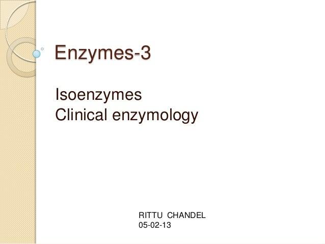 Enzymes-3IsoenzymesClinical enzymology           RITTU CHANDEL           05-02-13