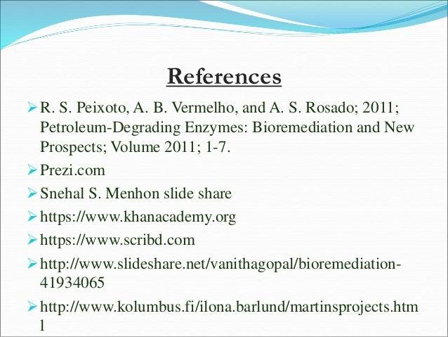 References R. S. Peixoto, A. B. Vermelho, and A. S. Rosado; 2011; Petroleum-Degrading Enzymes: Bioremediation and New Pro...