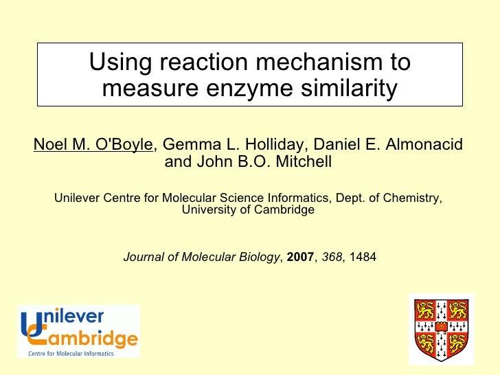 Using reaction mechanism to measure enzyme similarity Noel M. O'Boyle , Gemma L. Holliday, Daniel E. Almonacid and John B....