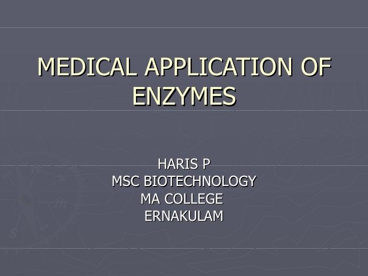 MEDICAL APPLICATION OF ENZYMES HARIS P MSC BIOTECHNOLOGY MA COLLEGE  ERNAKULAM