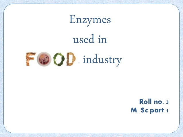 Enzymes used in food industry Roll no. 3 M. Sc part 1