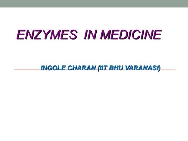 ENZYMES IN MEDICINE INGOLE CHARAN (IIT BHU VARANASI)