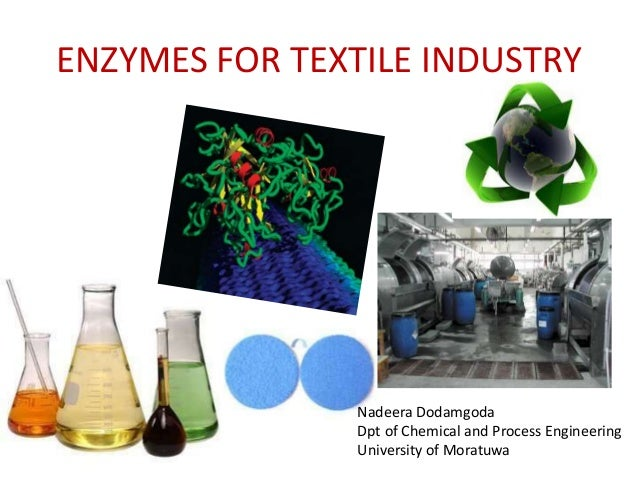 ENZYMES FOR TEXTILE INDUSTRY Nadeera Dodamgoda Dpt of Chemical and Process Engineering University of Moratuwa