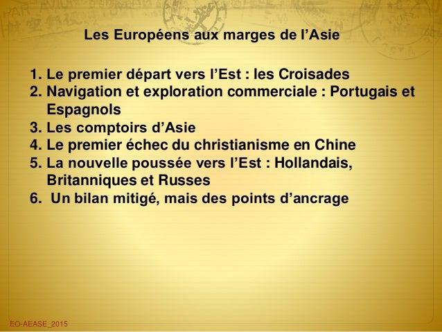 Les Européens aux marges de l'Asie EO-AEASE_2015 1. Le premier départ vers l'Est : les Croisades 2. Navigation et explorat...