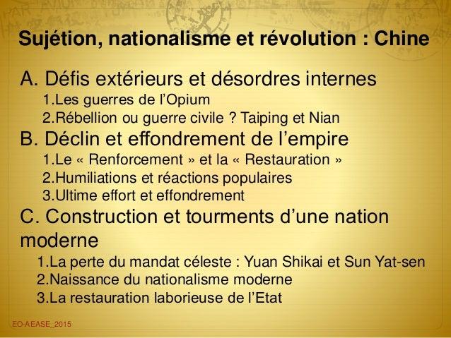 Sujétion, nationalisme et révolution : Chine EO-AEASE_2015 A. Défis extérieurs et désordres internes 1.Les guerres de l'Op...