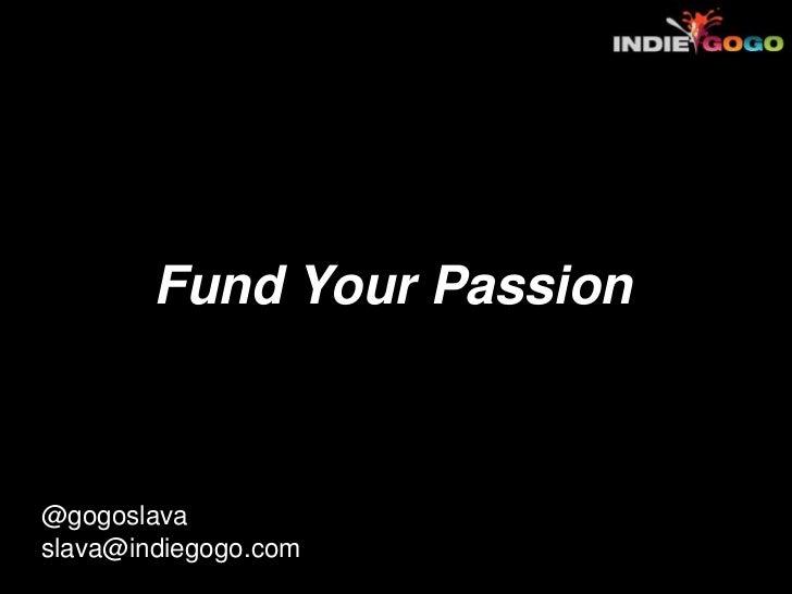 Fund Your Passion@gogoslavaslava@indiegogo.com