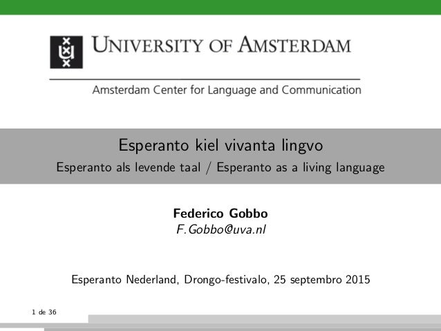 Esperanto kiel vivanta lingvo Esperanto als levende taal / Esperanto as a living language Federico Gobbo F.Gobbo@uva.nl Es...