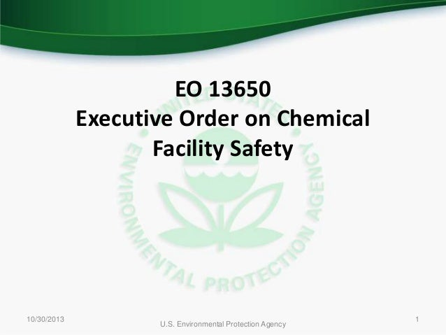 EO 13650 Executive Order on Chemical Facility Safety  10/30/2013  U.S. Environmental Protection Agency  1
