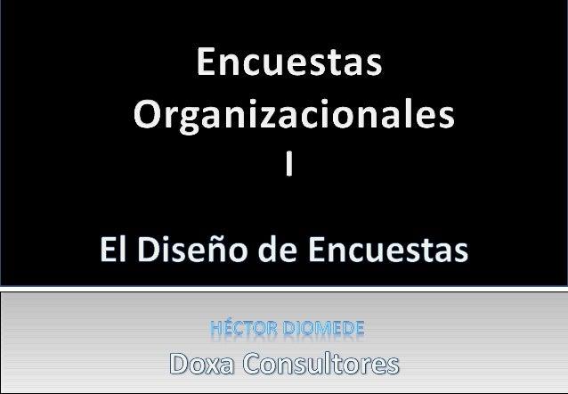 • Por Encuestas Organizacionales (EO) entendemos todo tipo de encuestas que se den en el marco de una organización, sean é...