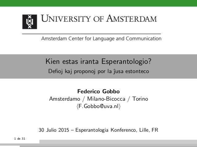 Kien estas iranta Esperantologio? Defioj kaj proponoj por la ˆusa estonteco Federico Gobbo Amsterdamo / Milano-Bicocca / T...