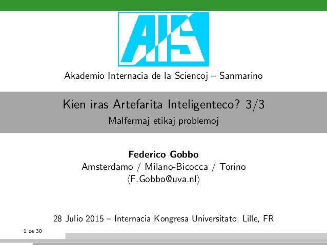 Akademio Internacia de la Sciencoj – Sanmarino Kien iras Artefarita Inteligenteco? 3/3 Malfermaj etikaj problemoj Federico...