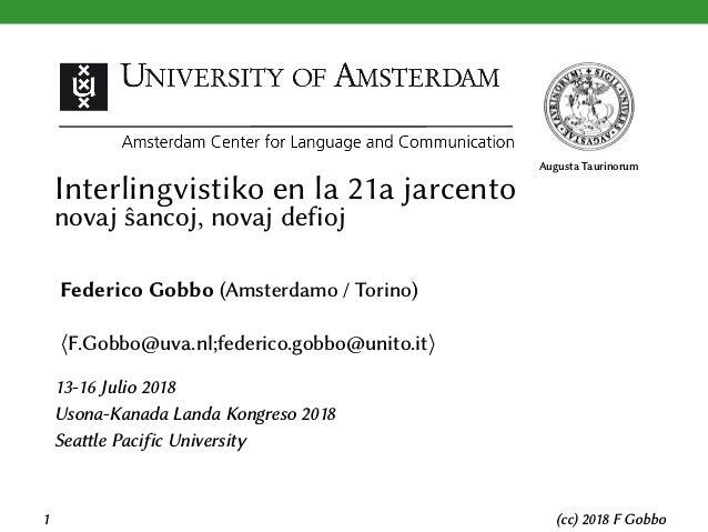 Augusta Taurinorum Interlingvistiko en la 21a jarcento novaj ŝancoj, novaj defioj Federico Gobbo (Amsterdamo / Torino) ⟨F....
