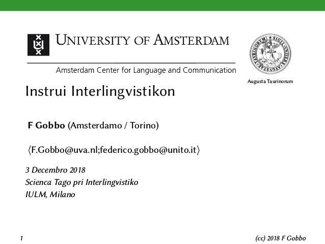 Augusta Taurinorum Instrui Interlingvistikon F Gobbo (Amsterdamo / Torino) ⟨F.Gobbo@uva.nl;federico.gobbo@unito.it⟩ 3 Dece...
