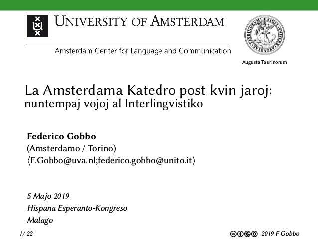 Augusta Taurinorum La Amsterdama Katedro post kvin jaroj: nuntempaj vojoj al Interlingvistiko Federico Gobbo (Amsterdamo /...