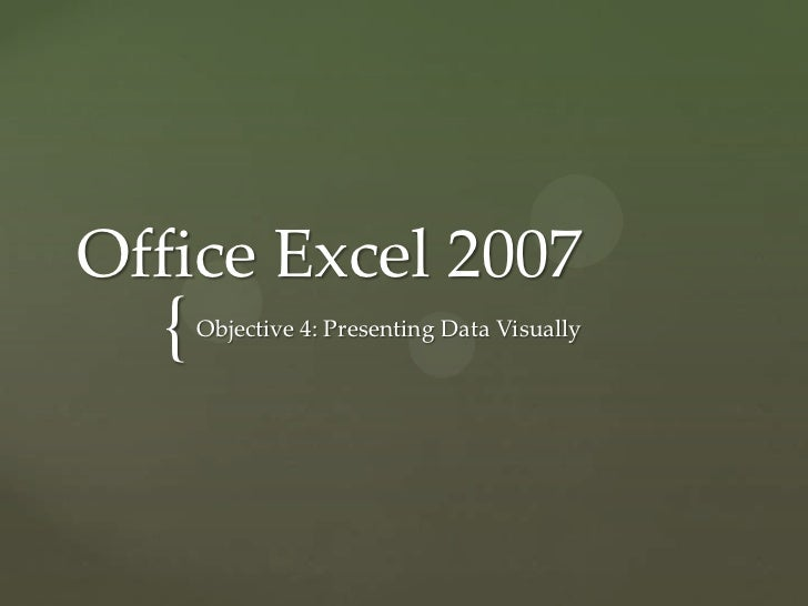 Office Excel 2007  {   Objective 4: Presenting Data Visually
