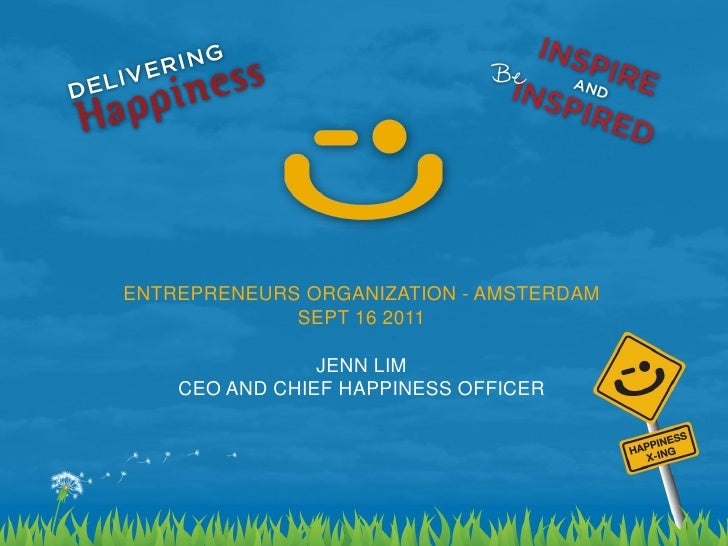 ENTREPRENEURS ORGANIZATION - AMSTERDAM             SEPT 16 2011                JENN LIM    CEO AND CHIEF HAPPINESS OFFICER