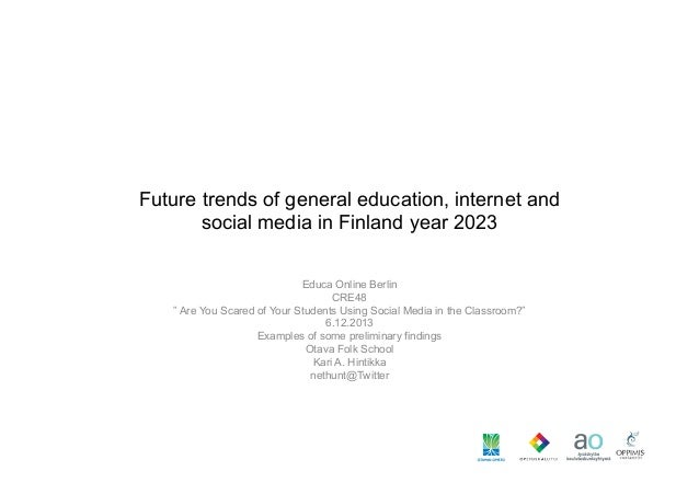 """Future trends of general education, internet and social media in Finland year 2023 Educa Online Berlin CRE48 """" Are You Sca..."""