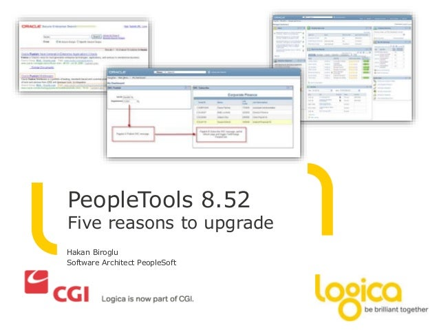 PeopleTools 8.52  Five reasons to upgrade  Hakan Biroglu  Software Architect PeopleSoft