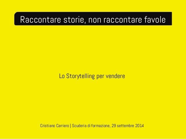 Raccontare storie, non raccontare favole  Lo Storytelling per vendere  Cristiano Carriero | Scuderia di formazione, 29 set...