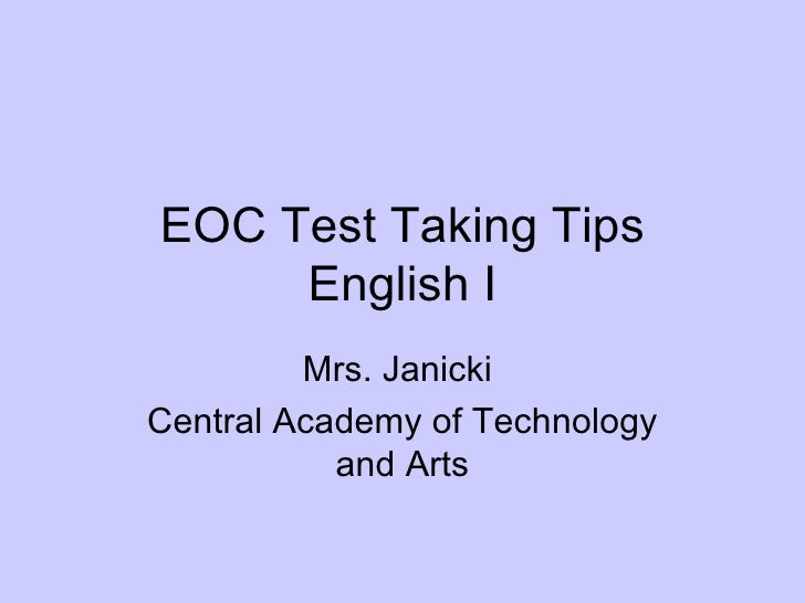 EOC Test Taking Tips English I Mrs. Janicki  Central Academy of Technology and Arts