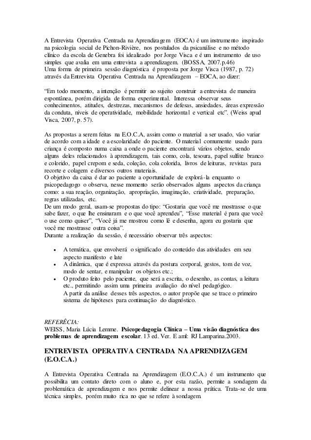 A Entrevista Operativa Centrada na Aprendizagem (EOCA) é um instrumento inspirado na psicologia social de Pichon-Rivière, ...