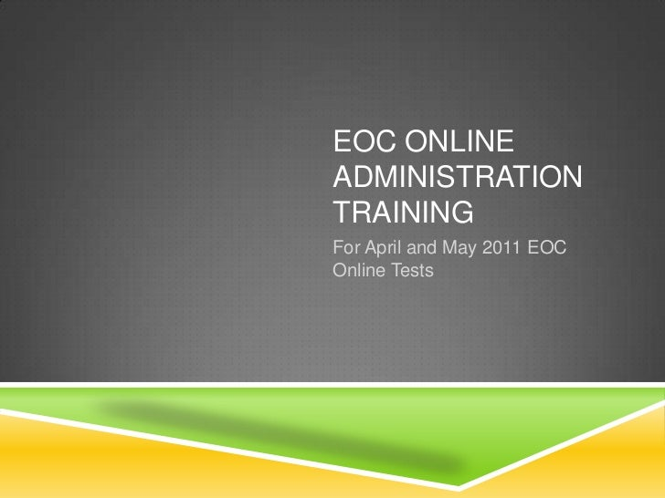 EOC Online Administration Training<br />For April and May 2011 EOC Online Tests <br />