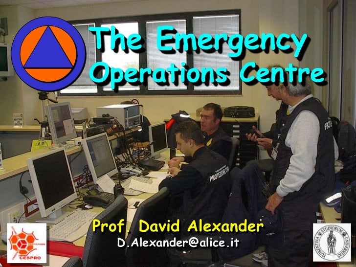 The Emergency<br />Operations Centre<br />Prof. David Alexander<br />D.Alexander@alice.it<br />
