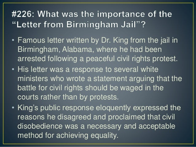 "response to letter from birmingham jail Martin luther king's letter from birmingham jail served both as an open letter to the general public and a response to an article by white clergymen titled ""a call for unity"" in which they criticized king's tactics and activities circuit judge wa jenkins issued an injunction on the activities proposed by king and his colleagues."