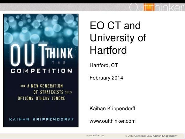 EO CT and University of Hartford Hartford, CT February 2014  Kaihan Krippendorff www.outthinker.com www.kaihan.net   2013...