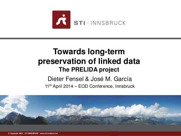 www.sti-innsbruck.at© Copyright 2008 STI INNSBRUCK www.sti-innsbruck.at Towards long-term preservation of linked data The ...