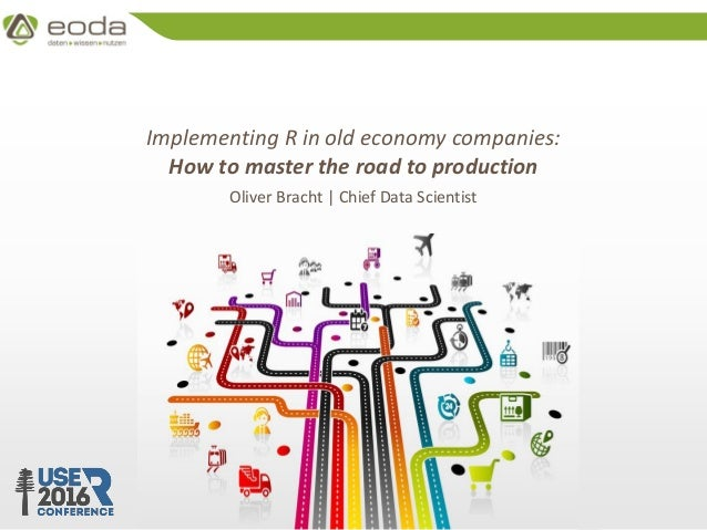 © 2010 – 2016 eoda GmbH Implementing R in old economy companies: How to master the road to production Oliver Bracht | Chie...