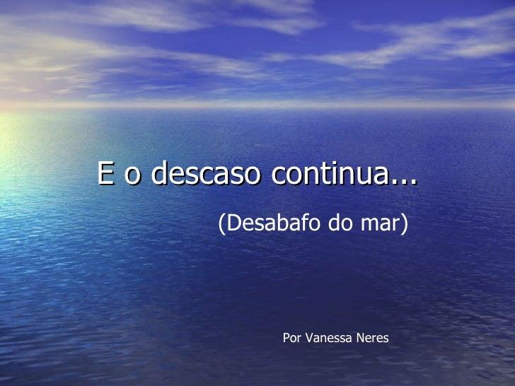 E o descaso continua... (Desabafo do mar) Por Vanessa Neres