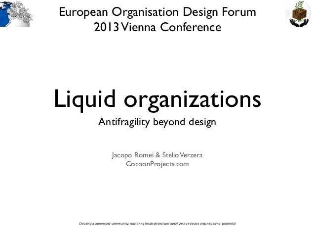 European Organisation Design Forum 2013 Vienna Conference  Liquid organizations Antifragility beyond design Jacopo Romei &...