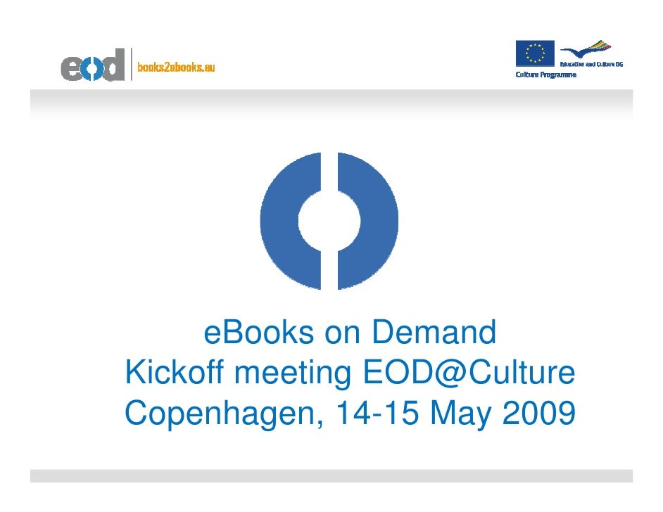 eBooks on Demand Kickoff meeting EOD@Culture Copenhagen, 14-15 May 2009