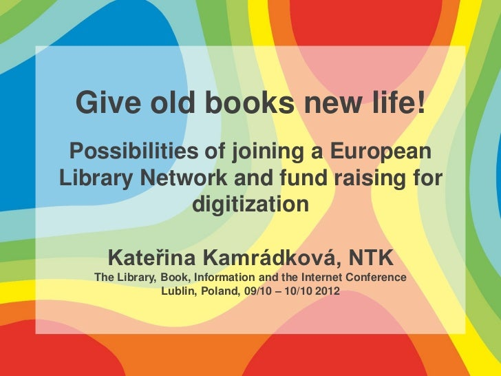 Give old books new life! Possibilities of joining a EuropeanLibrary Network and fund raising for             digitization ...