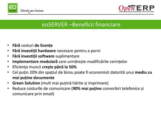 4 eoSERVER –Beneficii financiare • Fără costuri de licențe • Fără investiții hardware necesare pentru a porni • Fără inves...