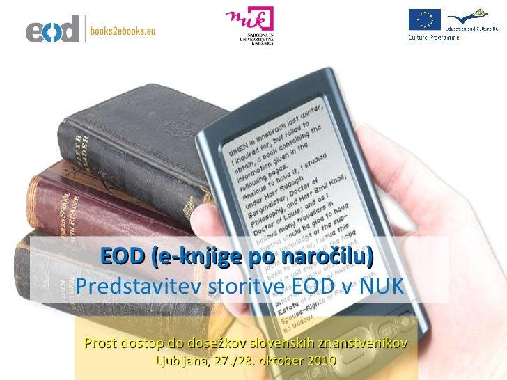 EOD (e-knjige po naročilu)  Predstavitev storitve EOD v NUK Prost dostop do dosežkov slovenskih znanstvenikov Ljubljana, 2...