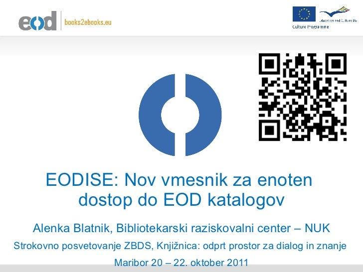 EODISE: Nov vmesnik za enoten  dostop do EOD katalogov Alenka Blatnik, Bibliotekarski raziskovalni center – NUK Strokovno ...