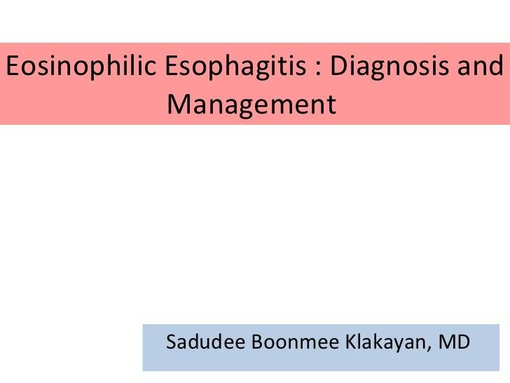 Eosinophilic Esophagitis : Diagnosis and Management  Sadudee Boonmee Klakayan, MD