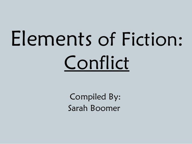 Elements of Fiction:      Conflict       Compiled By:      Sarah Boomer