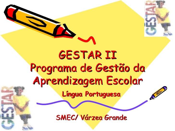 GESTAR II Programa de Gestão da Aprendizagem Escolar      Língua Portuguesa       SMEC/ Várzea Grande