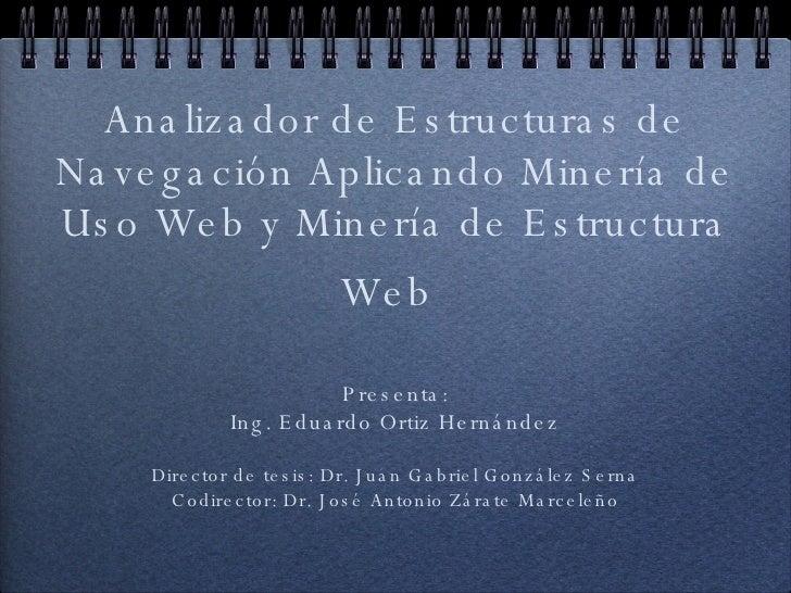 Analizador de Estructuras de Navegación Aplicando Minería de Uso Web y Minería de Estructura Web   <ul><li>Presenta: </li>...