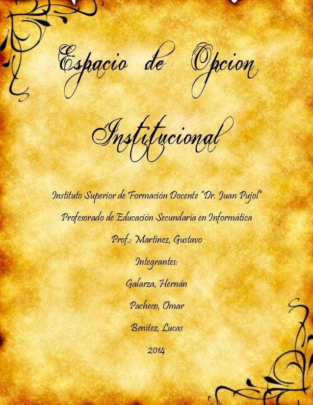 """Espacio de Opcion Institucional  Instituto Superior de Formación Docente """"Dr. Juan Pujol""""  Profesorado de Educación Secund..."""