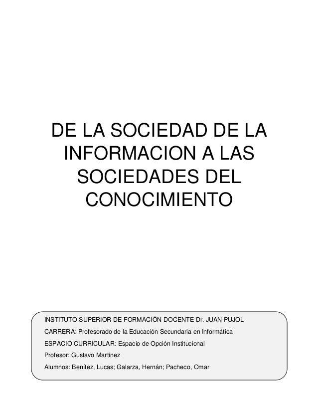 DE LA SOCIEDAD DE LA  INFORMACION A LAS  SOCIEDADES DEL  CONOCIMIENTO  INSTITUTO SUPERIOR DE FORMACIÓN DOCENTE Dr. JUAN PU...